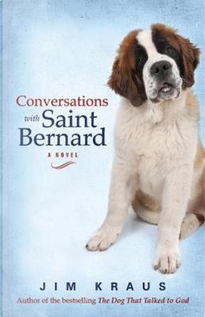 Conversations With Saint Bernard by Jim Kraus