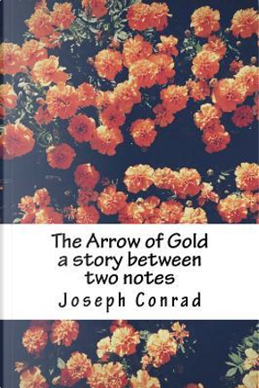 The Arrow of Gold a Story Between Two Notes by Joseph Conrad
