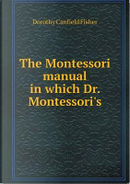 The Montessori Manual in Which Dr. Montessori's by Fisher Dorothy Canfield