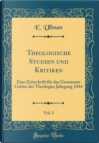 Theologische Studien und Kritiken, Vol. 3 by E. Ullman