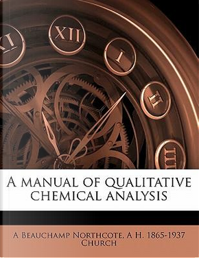 A Manual of Qualitative Chemical Analysis by Augustus Beauchamp Northcote
