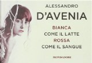 Bianca come il latte rossa come il sangue by Alessandro D'Avenia