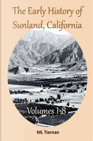The Early History of Sunland, California by Mary Lee Tiernan