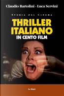 Thriller italiano in cento film by Claudio Bartolini, Luca Servini