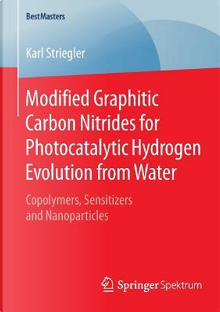 Modified Graphitic Carbon Nitrides for Photocatalytic Hydrogen Evolution from Water by Karl Striegler