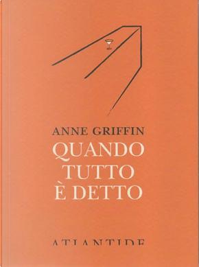 Quando tutto è detto by Anne Griffin