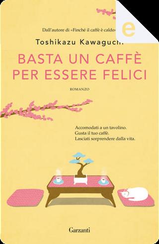 Basta un caffè per essere felici by Toshikazu Kawaguchi