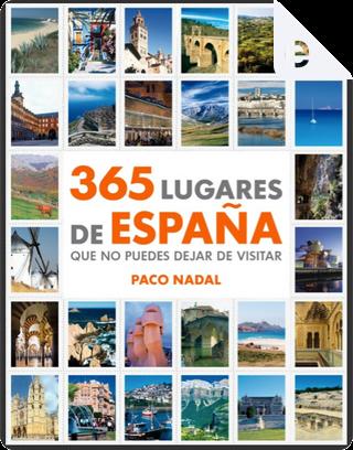 365 lugares de España que no puedes dejar de visitar by Paco Nadal