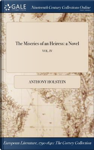 The Miseries of an Heiress by Anthony Holstein