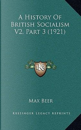 A History of British Socialism V2, Part 3 (1921) by Max Beer