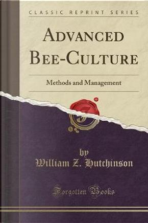 Advanced Bee-Culture by William Z. Hutchinson