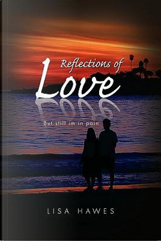 Reflections of Love by Lisa Hawes