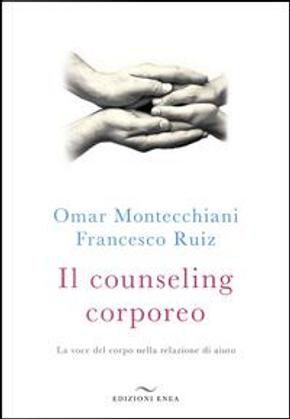 Il counseling corporeo. La voce del corpo nella relazione di aiuto by Omar Montecchiani