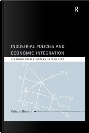 Industrial Policies and Economic Integration by Patrizio Bianchi