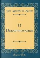 O Desapprovador (Classic Reprint) by José Agostinho de Macedo