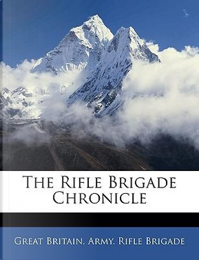 The Rifle Brigade Chronicle by Great Britain Army Rifle Brigade