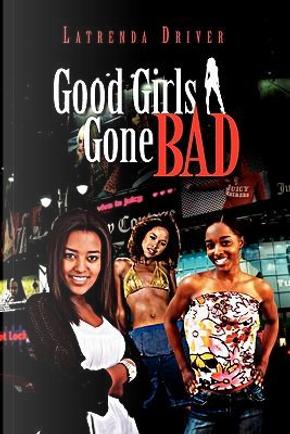Good Girls Gone Bad by Latrenda Driver