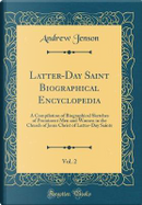 Latter-Day Saint Biographical Encyclopedia, Vol. 2 by Andrew Jenson
