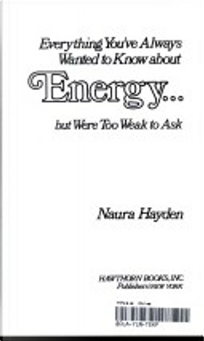 Everything you've always wanted to know about energy, but were too weak to ask by Naura Hayden