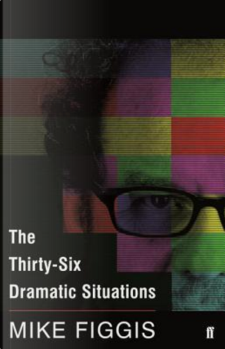 The Thirty-Six Dramatic Situations by Mike Figgis