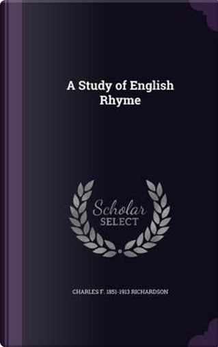 A Study of English Rhyme by Charles F 1851-1913 Richardson