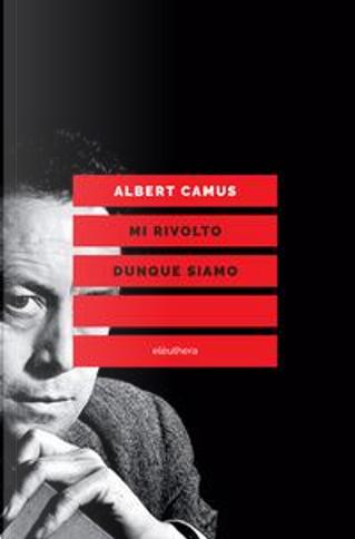 Mi rivolto dunque siamo. Scritti politici by Albert Camus
