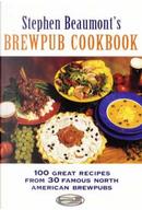 Stephen Beaumont's Brewpub Cookbook by Stephen Beaumont