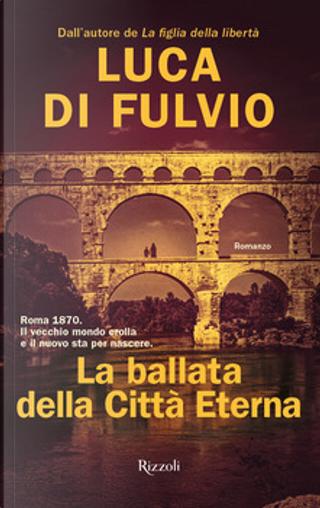 La ballata della Città Eterna by Luca Di Fulvio