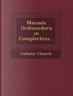 Manuale Ordinandorum Complectens... by Catholic Church