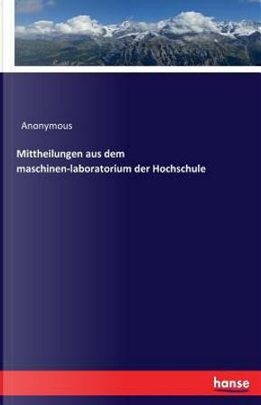 Mittheilungen aus dem maschinen-laboratorium der Hochschule by ANONYMOUS