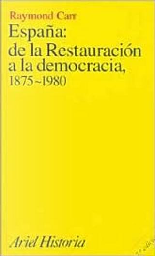 España de la Restauración a la democracia 1875-1980 by Raymond Carr