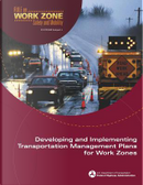Developing and Implementing Transportation Management Plans for Work Zones by United States Department of Transportation