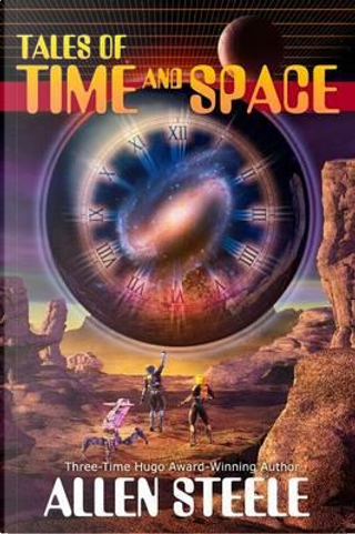 Tales of Time and Space by Allen Steele