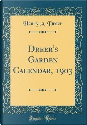 Dreer's Garden Calendar, 1903 (Classic Reprint) by Henry A. Dreer