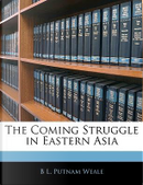 The Coming Struggle in Eastern Asia by B. L. Putnam Weale