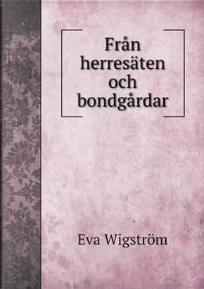 Fran Herresaten Och Bondgardar by Eva Wigstrom