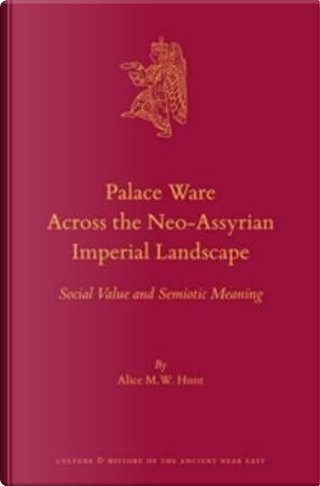 Palace Ware Across the Neo-Assyrian Imperial Landscape by Alice M. W. Hunt