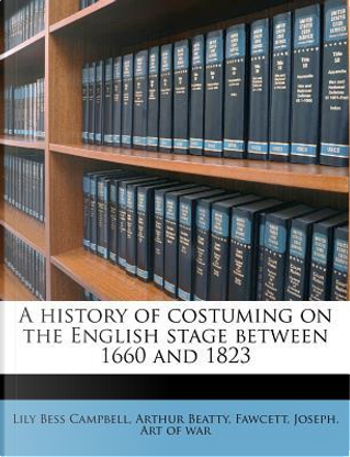 A History of Costuming on the English Stage Between 1660 and 1823 by Lily Bess Campbell