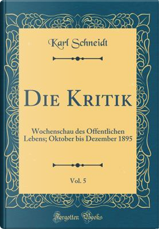 Die Kritik, Vol. 5 by Karl Schneidt