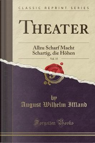Theater, Vol. 15 by August Wilhelm Iffland