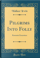Pilgrims Into Folly by Wallace Irwin