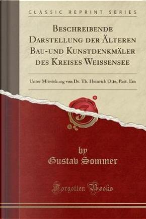 Beschreibende Darstellung der Älteren Bau-und Kunstdenkmäler des Kreises Weissensee by Gustav Sommer