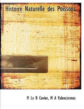 Histoire Naturelle des Poissons by M Le B Cuvier