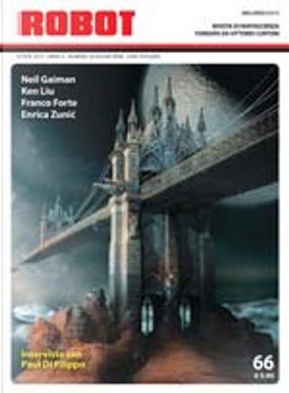 Robot 66 by Enrica Zunic, Franco Forte, Ken Liu, Marco Migliori, Maurizio Viano, Neil Gaiman, Stefano Andrea Noventa, Vittorio Catani