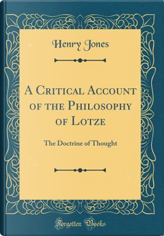 A Critical Account of the Philosophy of Lotze by Henry Jones