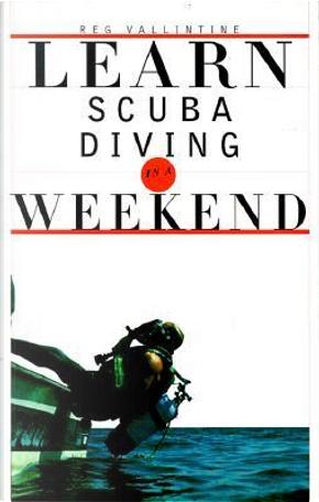 Learn Scuba Diving in a Weekend by Reg Vallintine