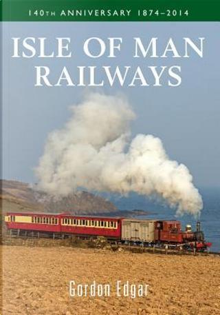 Isle of Man Railways by Gordon Edgar