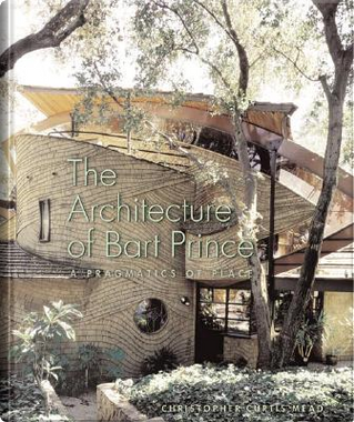 The Architecture of Bart Prince by Christopher Curtis Mead
