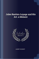 Jules Bastien-Lepage and His Art. a Memoir by Andre Theuriet