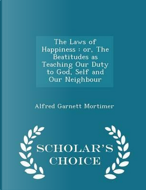 The Laws of Happiness by Alfred Garnett Mortimer